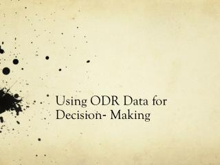Using ODR Data for Decision‐ Making