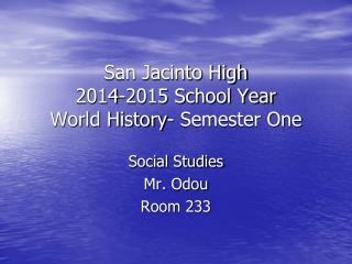 San Jacinto High  2014-2015 School Year World History- Semester One