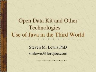 Open Data Kit and Other Technologies	 Use of Java in the Third World
