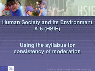 Human Society and its Environment K-6 HSIE    Using the syllabus for consistency of moderation