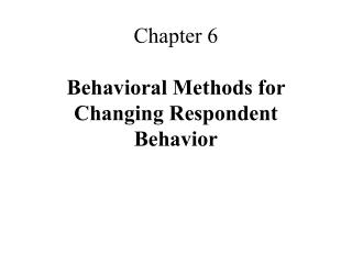 Chapter 6 Behavioral Methods for Changing Respondent Behavior