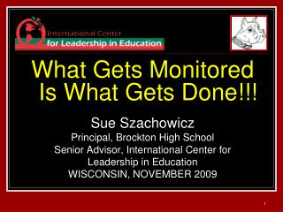 What Gets Monitored Is What Gets Done!!! Sue Szachowicz  Principal, Brockton High School