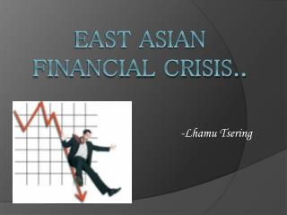East Asian  Financial Crisis..