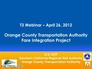 T3 Webinar – April 26, 2012 Orange County Transportation Authority  Fare Integration Project