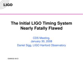 The Initial LIGO Timing System Nearly Fatally Flawed