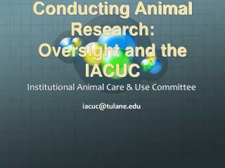 An Introduction to Conducting Animal Research:  Oversight and the IACUC