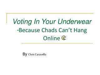 Voting In Your Underwear - Because Chads Can't Hang Online