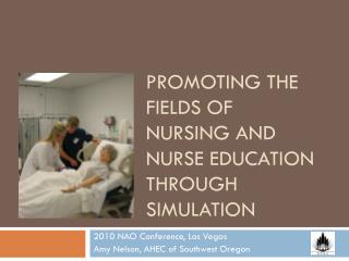 Promoting the Fields of  Nursing and  Nurse Education  Through Simulation
