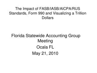 The Impact of FASB/IASB/AICPA/RUS Standards, Form 990 and Visualizing a Trillion Dollars