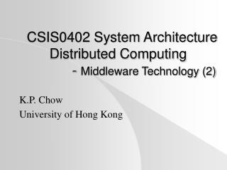 CSIS0402 System Architecture Distributed Computing 	-  Middleware Technology (2)