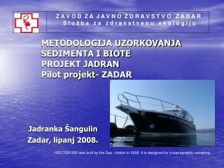METODOLOGIJA UZORKOVANJA SEDIMENTA I BIOTE PROJEKT JADRAN Pilot projekt- ZADAR