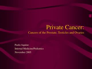 Private Cancer: Cancers of the Prostate, Testicles and Ovaries