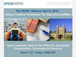 The OCWC Webinar March 2010 : Using  Creative Commons for  OpenCourseWare