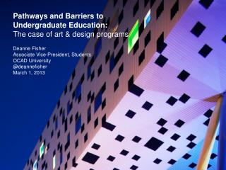 Pathways and Barriers to Undergraduate Education: The case of art & design programs Deanne Fisher