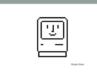 -Susan  Kare
