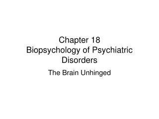 Chapter 18 Biopsychology of Psychiatric Disorders