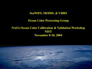 SeaWiFS, MODIS, & VIIRS Ocean Color Processing Group