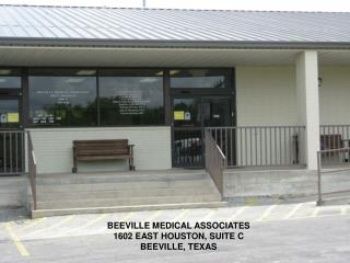 BEEVILLE MEDICAL ASSOCIATES 1602 EAST HOUSTON, SUITE C BEEVILLE, TEXAS