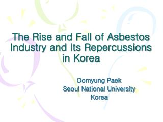 The Rise and Fall of Asbestos Industry and Its Repercussions in Korea