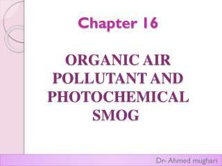 Chapter 16 ORGANIC AIR POLLUTANT AND PHOTOCHEMICAL SMOG