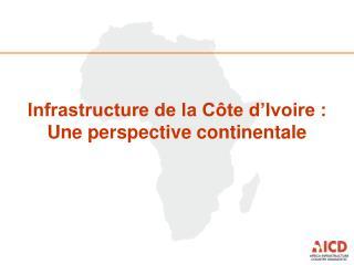 Infrastructure de la Côte d'Ivoire :  Une perspective continentale