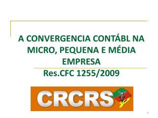 A CONVERGENCIA CONTÁBL NA MICRO, PEQUENA E MÉDIA EMPRESA Res.CFC 1255/2009