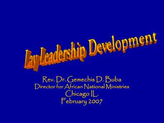 Rev. Dr. Gemechis D. Buba Director for African National Ministries Chicago IL. February 2007