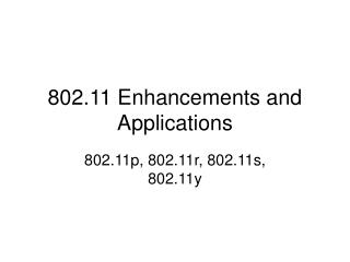 802.11 Enhancements and Applications
