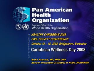 HEALTHY CARIBBEAN 2008 CIVIL SOCIETY CONFERENCE October 16 – 18, 2008, Bridgetown, Barbados
