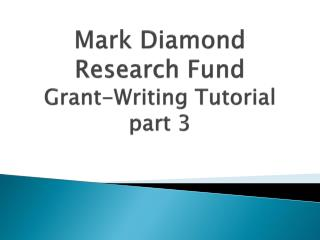 Mark Diamond  Research Fund  Grant-Writing Tutorial part 3