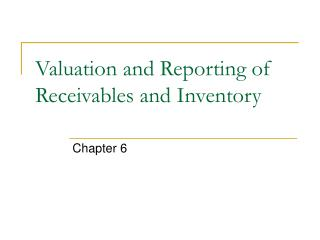 Valuation and Reporting of Receivables and Inventory