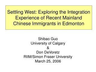Shibao Guo University of Calgary & Don DeVoretz RIIM/Simon Fraser University March 25, 2006