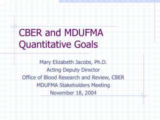 CBER and MDUFMA Quantitative Goals