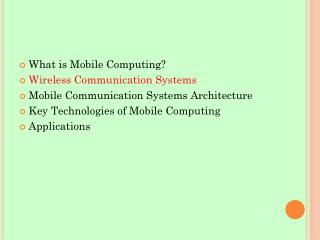 What is Mobile Computing? Wireless Communication Systems Mobile Communication Systems Architecture
