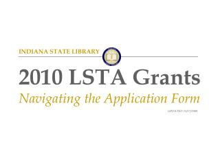 INDIANA STATE LIBRARY 2010 LSTA Grants Navigating the Application Form