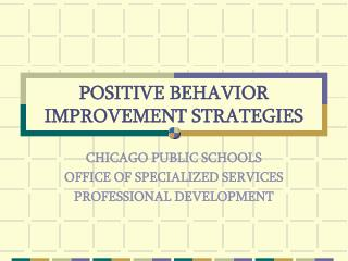 POSITIVE BEHAVIOR IMPROVEMENT STRATEGIES