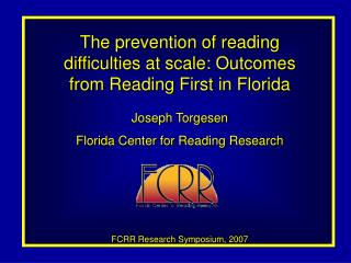 The prevention of reading difficulties at scale: Outcomes from Reading First in Florida Joseph Torgesen Florida Center f