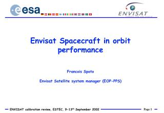 Envisat Spacecraft in orbit performance Francois Spoto Envisat Satellite system manager (EOP-PPS)