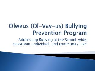 Olweus  ( Ol - Vay -us) Bullying Prevention Program