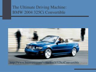 The Ultimate Driving Machine: BMW 2004 325Ci Convertible