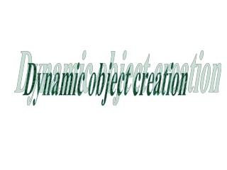 Dynamic object creation