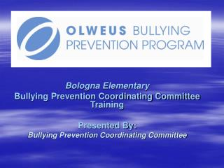 Bologna Elementary Bullying Prevention Coordinating Committee Training Presented By: