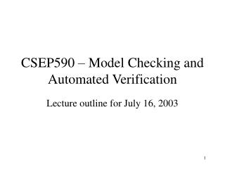 CSEP590 – Model Checking and Automated Verification