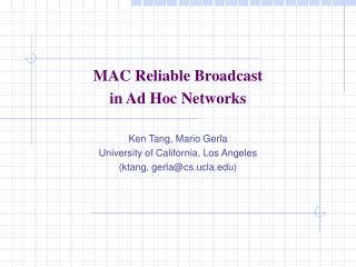 MAC Reliable Broadcast  in Ad Hoc Networks Ken Tang, Mario Gerla