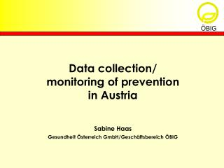 Data collection/  monitoring of prevention  in Austria Sabine Haas