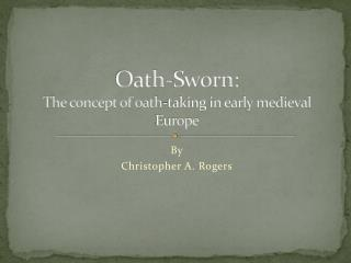 Oath-Sworn: The concept of oath-taking in early medieval Europe