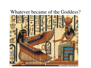 Whatever became of the Goddess?