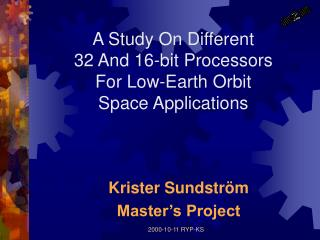 A Study On Different  32 And 16-bit Processors  For Low-Earth Orbit  Space Applications