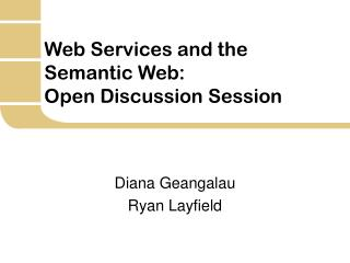 Web Services and the   Semantic Web: Open Discussion Session