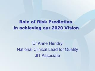 Role of Risk Prediction      in achieving our 2020 Vision